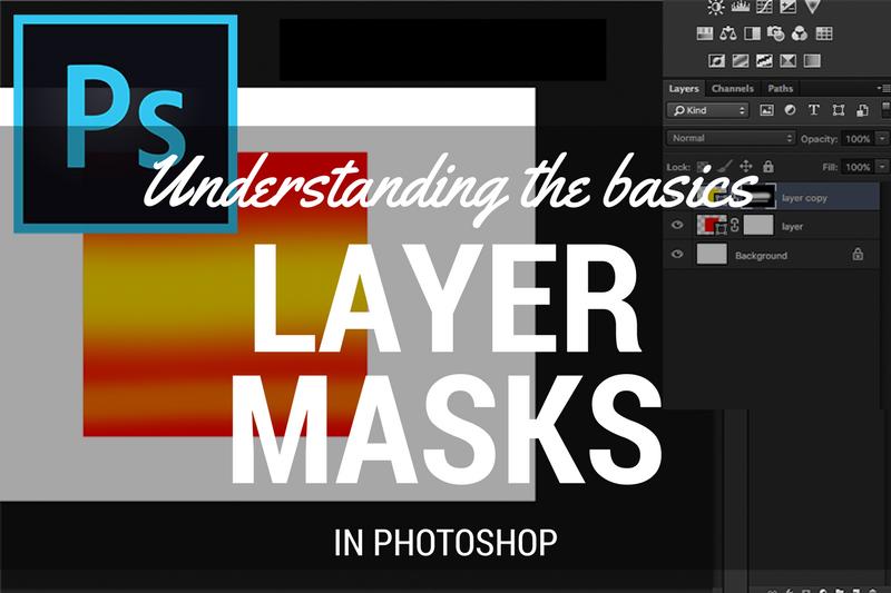 UNderstanding Layer Masks in Photoshop CC