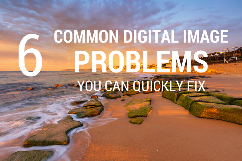6 common digital image problems
